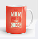 Mom You are the Queen Mug