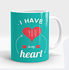 I Have you in my Heart Mug